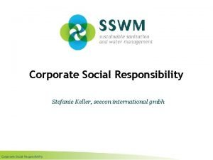 Corporate Social Responsibility Stefanie Keller seecon international gmbh