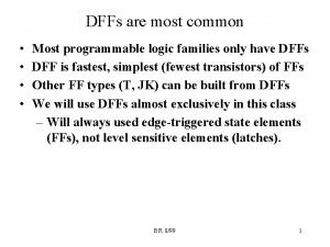 DFFs are most common Most programmable logic families