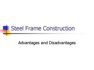 Steel Frame Construction Advantages and Disadvantages History of