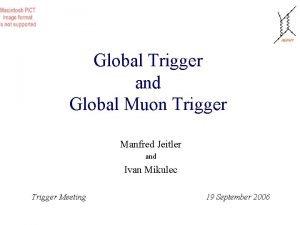 Global Trigger and Global Muon Trigger Manfred Jeitler