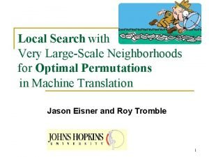 Local Search with Very LargeScale Neighborhoods for Optimal
