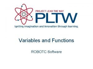 Variables and Functions ROBOTC Software Variables and Functions