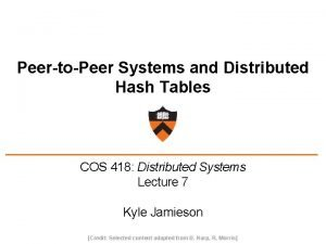PeertoPeer Systems and Distributed Hash Tables COS 418