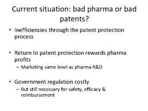Current situation bad pharma or bad patents Inefficiencies