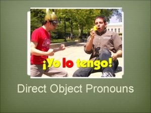 Direct Object Pronouns The direct object tells who