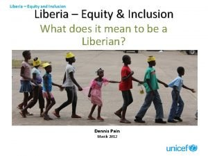 Liberia Equity and Inclusion Liberia Equity Inclusion What