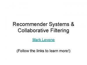 Recommender Systems Collaborative Filtering Mark Levene Follow the