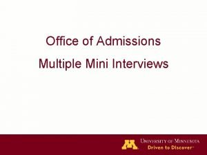 Office of Admissions Multiple Mini Interviews THE UNIVERSITY
