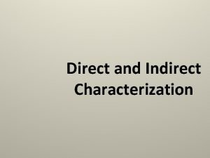 Direct and Indirect Characterization Characterization the way an