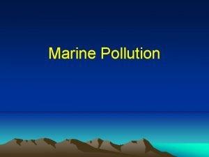 Marine Pollution Marine Pollution Marine pollution occurs when