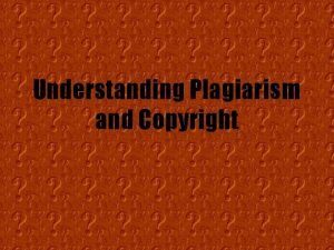 Understanding Plagiarism and Copyright What IS Plagiarism Plagiarism