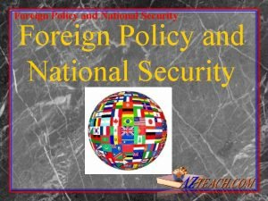 Foreign Policy and National Security Foreign Policy and