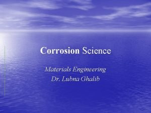 Corrosion Science Materials Engineering Dr Lubna Ghalib Corrosion