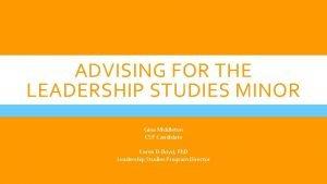 ADVISING FOR THE LEADERSHIP STUDIES MINOR Gina Middleton
