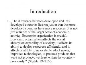 Introduction The difference between developed and less developed