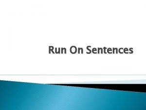 Run On Sentences Run On Sentences A RUNON