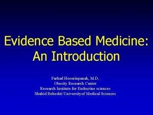 Evidence Based Medicine An Introduction Farhad Hosseinpanah M