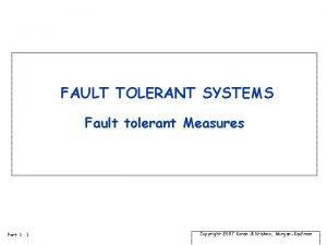 FAULT TOLERANT SYSTEMS Fault tolerant Measures Part 1