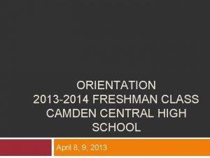 ORIENTATION 2013 2014 FRESHMAN CLASS CAMDEN CENTRAL HIGH