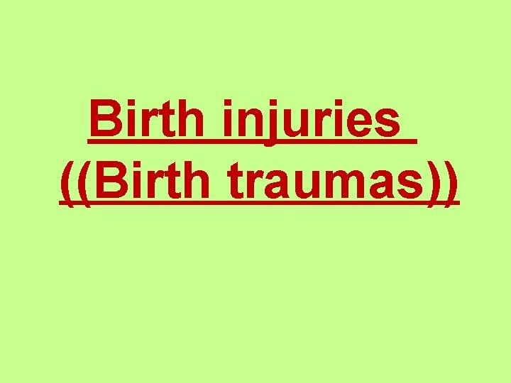Birth injuries Birth traumas Definition Birth injury refers