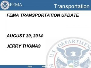 FEMA Transportation FEMA TRANSPORTATION UPDATE AUGUST 20 2014