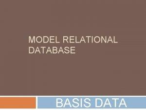MODEL RELATIONAL DATABASE BASIS DATA MODEL RELATIONAL DATABASE