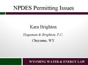 NPDES Permitting Issues Kara Brighton Hageman Brighton P