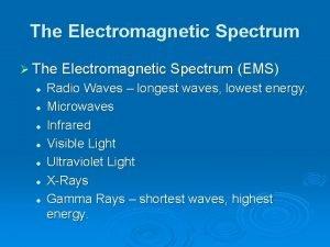 The Electromagnetic Spectrum The Electromagnetic Spectrum EMS l