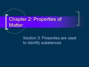 Chapter 2 Properties of Matter Section 3 Properties