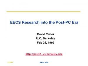 EECS Research into the PostPC Era David Culler