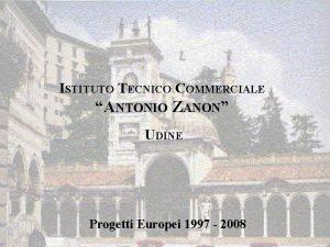 ISTITUTO TECNICO COMMERCIALE ANTONIO ZANON UDINE Progetti Europei