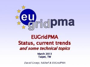 EUGrid PMA Status current trends and some technical