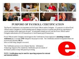 PURPOSE OF PAYROLL CERTIFICATION The Payroll Certification is