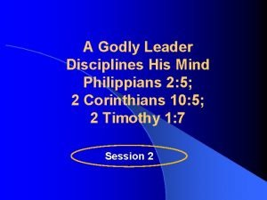 A Godly Leader Disciplines His Mind Philippians 2