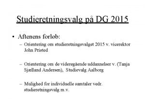 Studieretningsvalg p DG 2015 Aftenens forlb Orientering om