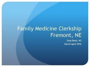 Family Medicine Clerkship Fremont NE Cody Bonk M