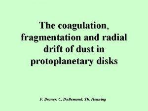 The coagulation fragmentation and radial drift of dust