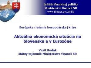 Intitt finannej politiky Ministerstvo financi SR www finance