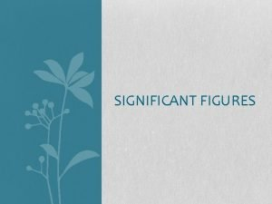SIGNIFICANT FIGURES Significant Figure Rules There are three