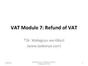 VAT Module 7 Refund of VAT Dr Wakaguyu