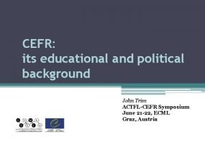 CEFR its educational and political background John Trim