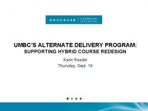 UMBCS ALTERNATE DELIVERY PROGRAM SUPPORTING HYBRID COURSE REDESIGN