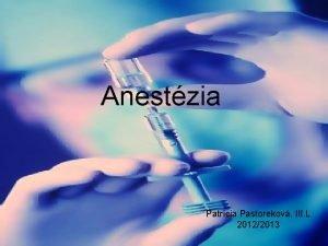 Anestzia Patrcia Pastorekov III L 20122013 o je