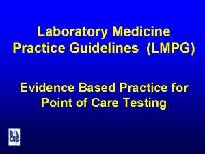 Laboratory Medicine Practice Guidelines LMPG Evidence Based Practice