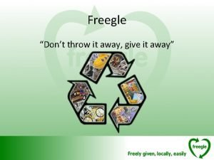 Freegle Dont throw it away give it away