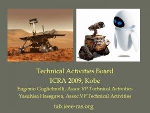 Technical Activities Board ICRA 2009 Kobe Eugenio Guglielmelli