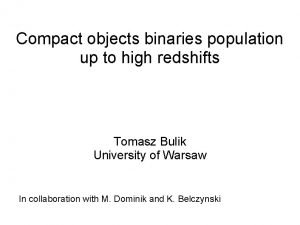 Compact objects binaries population up to high redshifts