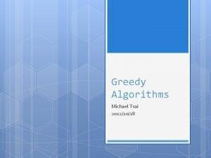 Greedy Algorithms Michael Tsai 20121018 4 dynamic programming