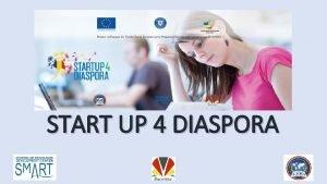 START UP 4 DIASPORA START UP 4 DIASPORA
