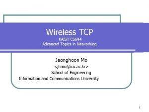 Wireless TCP KAIST CS 644 Advanced Topics in